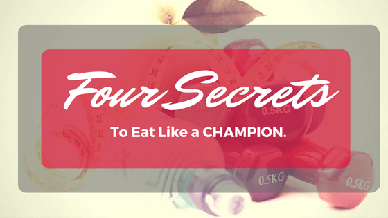 Four Secrets to Eat Like a CHAMPION
